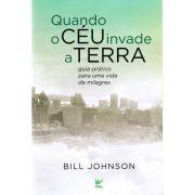 Livro Quando o Céu Invade a Terra - Bill Johnson