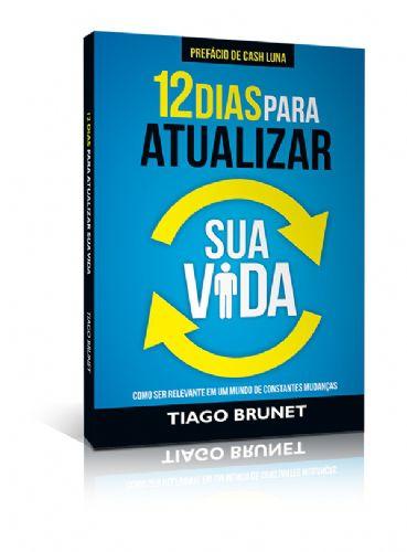 Livro 12 Dias Para Atualizar Sua Vida - Tiago Brunet  - Livraria Betel