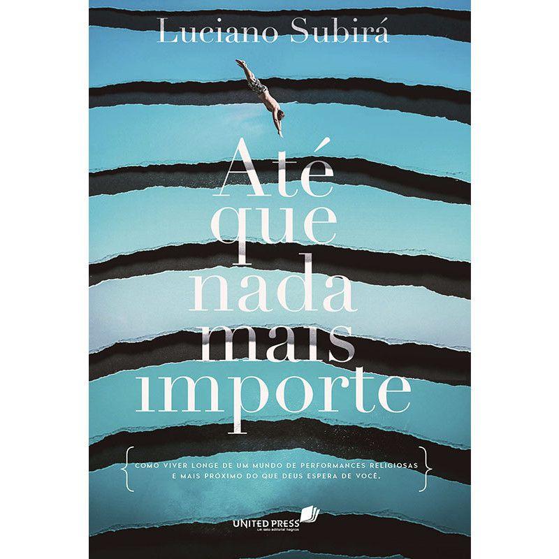 Livro Até Que Nada Mais Importe - Luciano Subirá  - Livraria Betel
