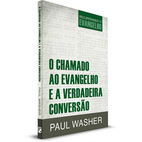 Livro O Chamado ao Evangelho e a Verdadeira Conversão - Paul Washer  - Livraria Betel