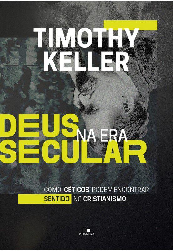 Livro Deus na Era Secular - Timothy Keller  - Livraria Betel
