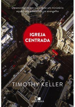 Livro Igreja Centrada - Timothy Keller  - Livraria Betel