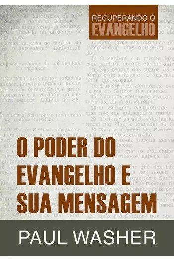 Livro O Poder do Evangelho e Sua Mensagem - Paul Washer  - Livraria Betel