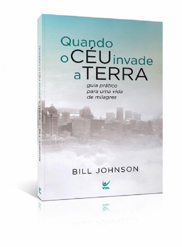 Livro Quando o Céu Invade a Terra - Bill Johnson  - Livraria Betel