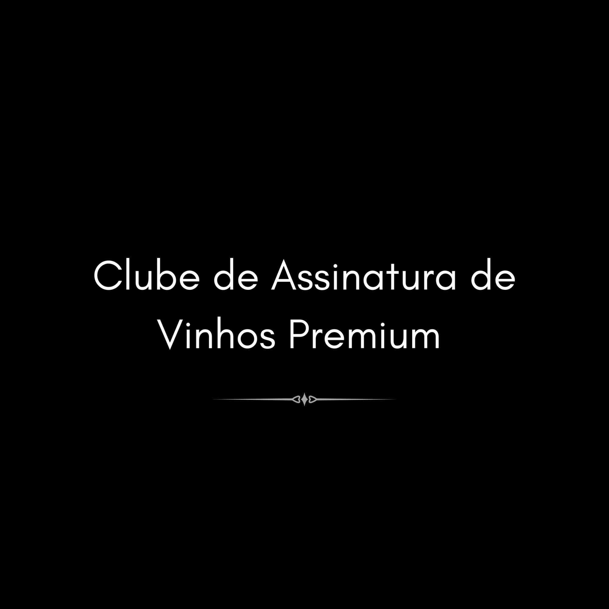 PREMIUM WINES SIGNATURE | Assinatura Mensal Premium Confraria Dionysius