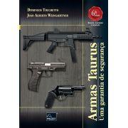 Armas Taurus – Uma garantia de segurança 6ª Edição <b>Autores: Domingos Tocchetto - João Alberto Weingaertner</b>