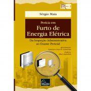 Perícia em Furto de Energia Elétrica – Da Inspeção Administrativa ao Exame Pericial <b>Autor: Sérgio Maia</b>