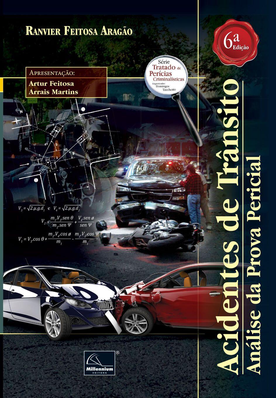 Acidentes de Trânsito – Análise da Prova Pericial 6ª Edição <b>Autor: Ranvier Feitosa Aragão</b>  - Millennium Editora - Livros de Perícia