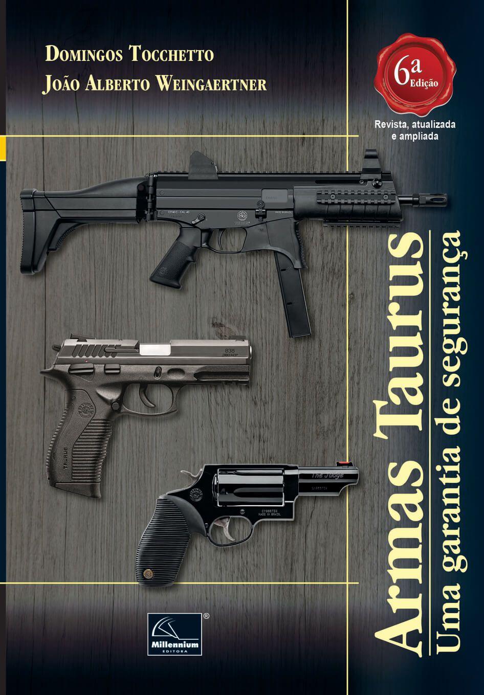 Armas Taurus – Uma garantia de segurança 6ª Edição <b>Autores: Domingos Tocchetto - João Alberto Weingaertner</b>  - Millennium Editora - Livros de Perícia