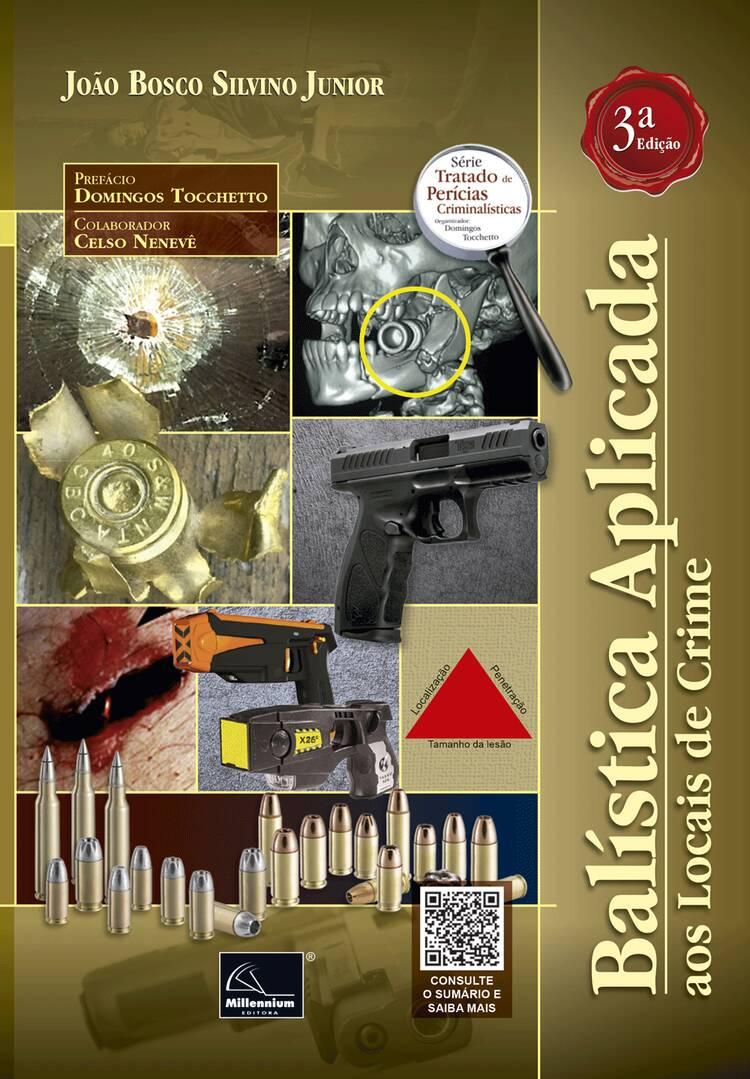 Balística Aplicada aos Locais de Crime 3ª Edição <b>Autor: João Bosco Silvino Junior</b>  - Millennium Editora - Livros de Perícia