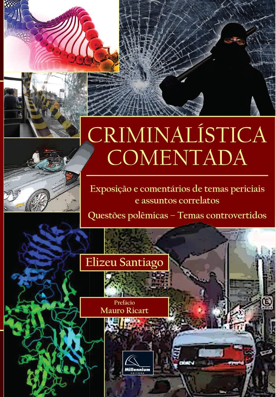 Criminalística Comentada <b>Autor: Elizeu Santiago</b>  - Millennium Editora - Livros de Perícia