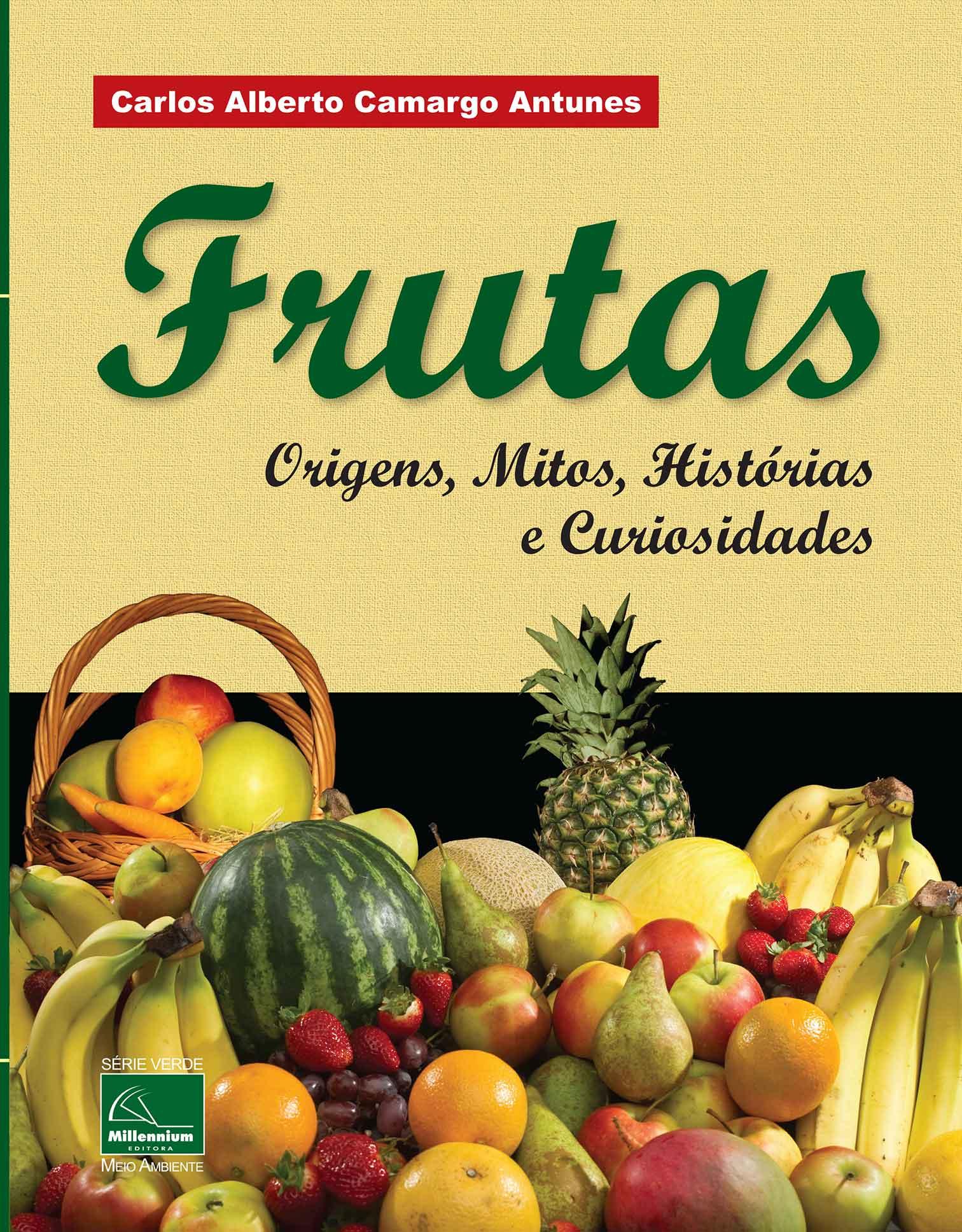 Frutas - Origens, Mitos, Histórias e Curiosidades <b>Autor: Carlos Alberto Camargo Antunes</b>  - Millennium Editora - Livros de Perícia