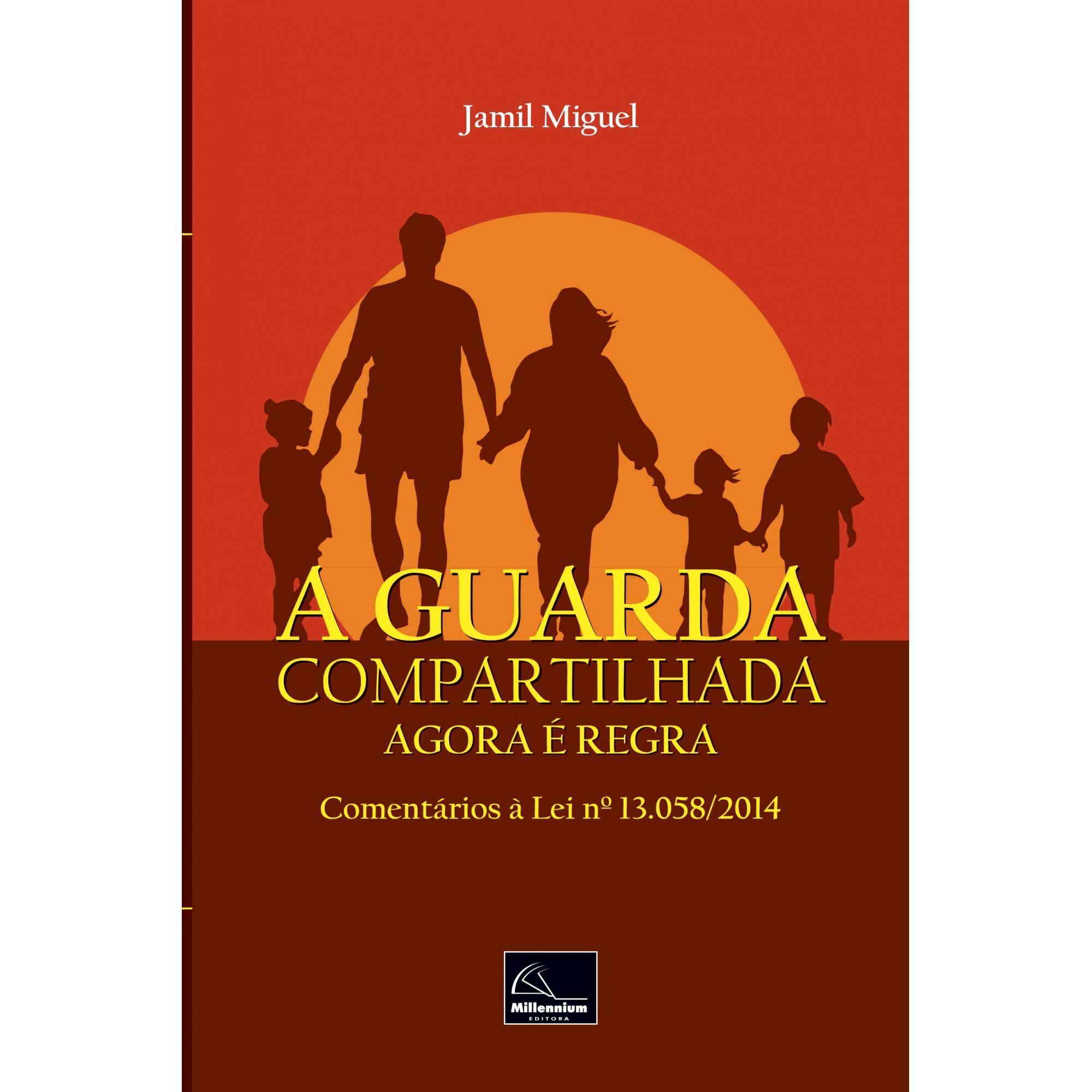 A Guarda Compartilhada Agora é Regra: Comentários à Lei Nº 13.058/2014 <b>Autor: Jamil Miguel</b>  - Millennium Editora - Livros de Perícia