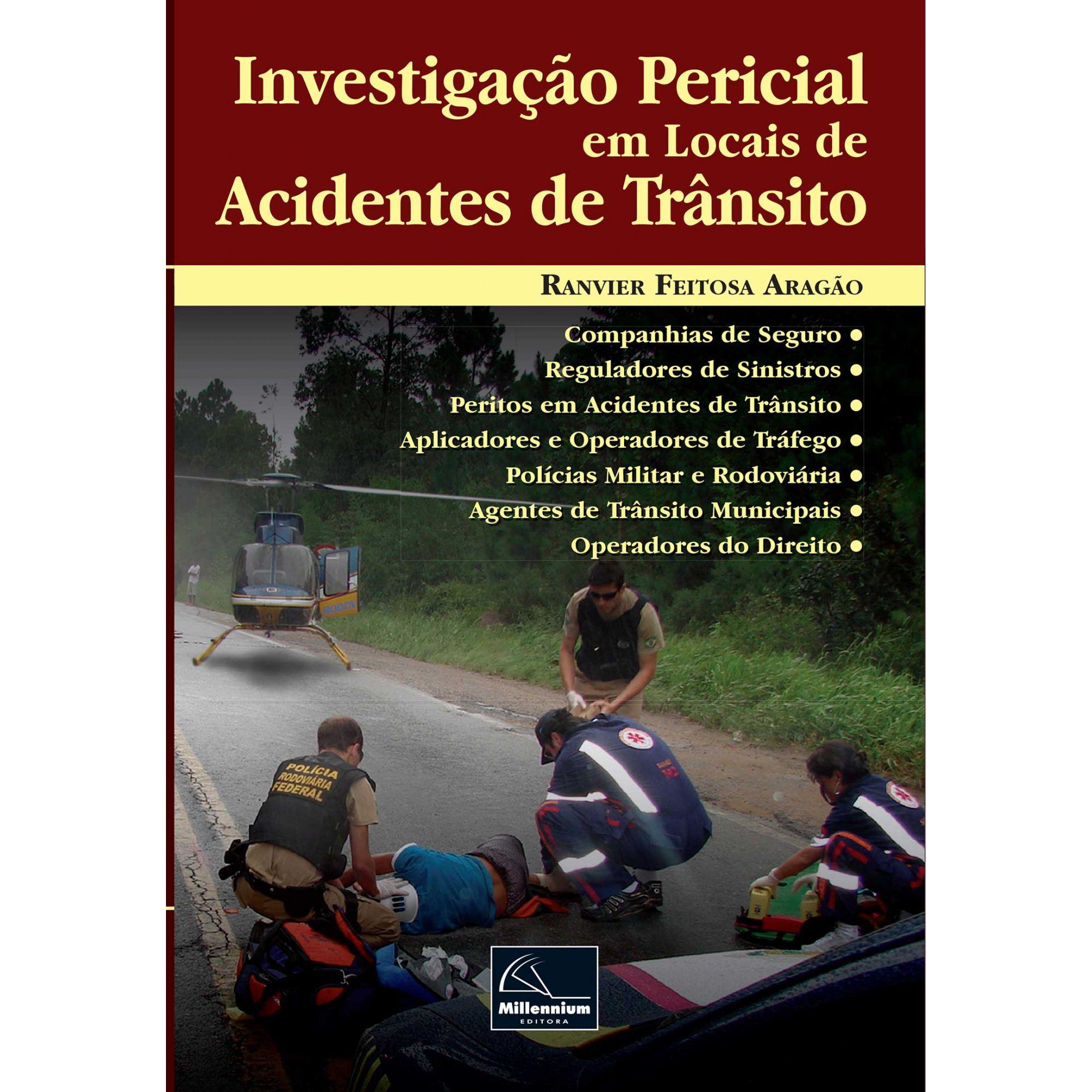 Investigação Pericial  em Locais de  Acidentes  de  Trânsito <b>Autor: Ranvier Feitosa Aragão</b>  - Millennium Editora - Livros de Perícia