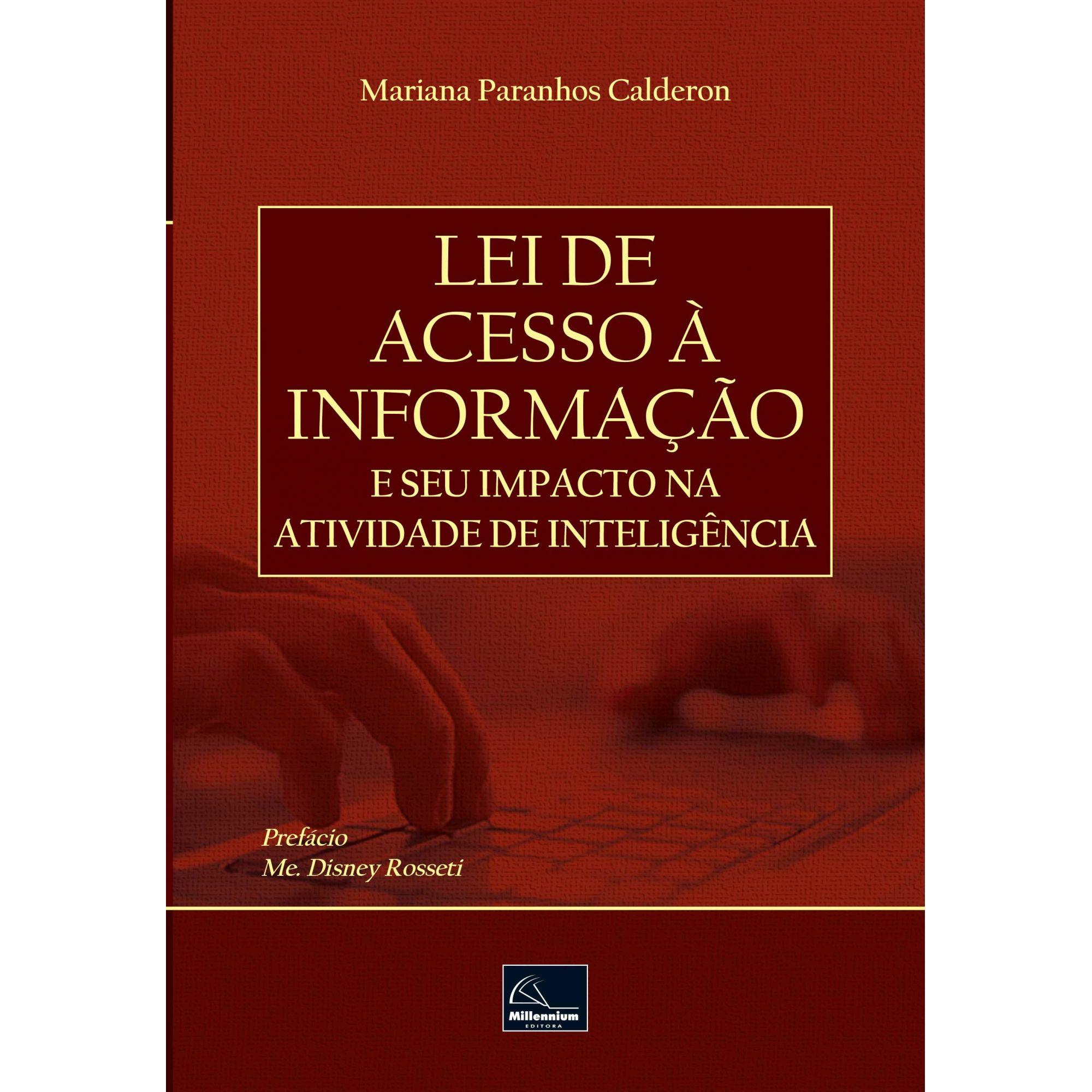Lei de Acesso a Informação e seu Impacto na Atividade de  Inteligencia <b>Autor: Mariana Paranhos Calderon</b>  - Millennium Editora - Livros de Perícia