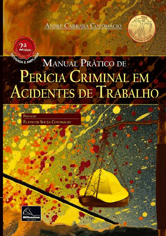 Manual Prático de Perícia Criminal em Acidentes de Trabalho  2ª Edição  - Millennium Editora - Livros de Perícia