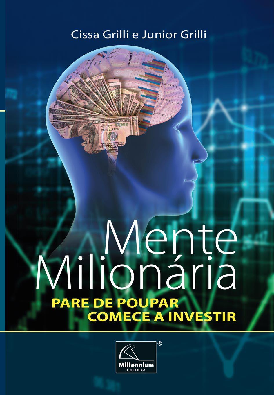Mente Milionária: Pare de Poupar - Comece a Investir <b>Autores: CISSA GRILLI e JUNIOR GRILLI </b>  - Millennium Editora - Livros de Perícia