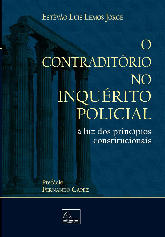 O Contraditório no Inquérito Policial à luz dos princípios constitucionais <b>Autor: Estêvão Luís Lemos Jorge</b>  - Millennium Editora - Livros de Perícia