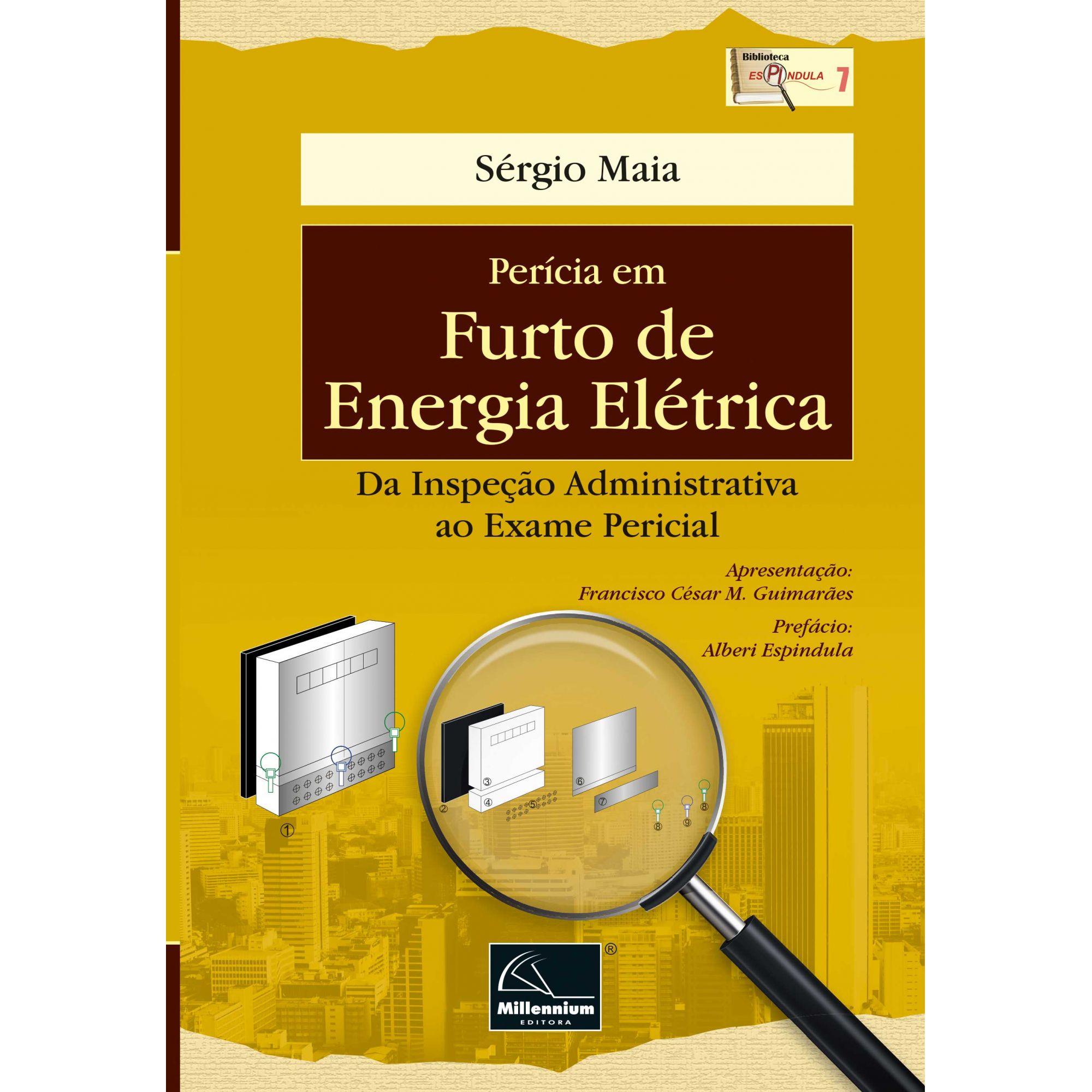 Perícia em Furto de Energia Elétrica – Da Inspeção Administrativa ao Exame Pericial <b>Autor: Sérgio Maia</b>  - Millennium Editora - Livros de Perícia