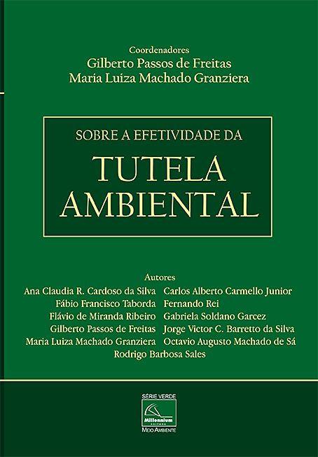 Sobre a Efetividade da Tutela Ambiental <b>Coordenadores: Gilberto Passos de Freitas - Maria Luiza Machado Granziera</b>  - Millennium Editora - Livros de Perícia