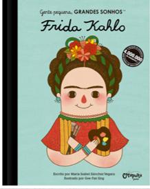 Gente Pequena Grandes Sonhos - Frida Kahlo