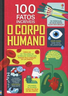 O Corpo Humano: 100 Fatos Incríveis