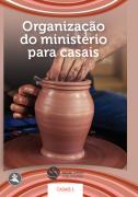 DEM CASAIS 1 - Organização do Ministério para Casais