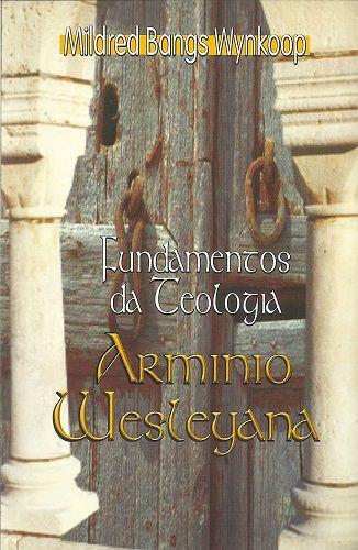 Fundamentos da Teologia Armínio Wesleyana