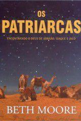 Os Patriarcas – Encontrando o Deus de Abraão, Isaque e Jacó