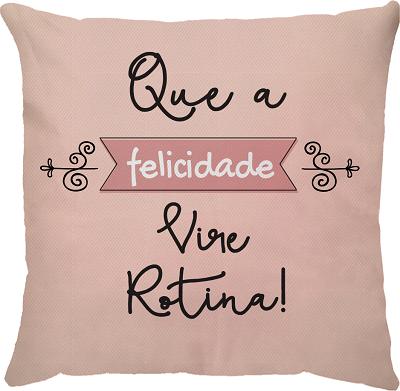 Capa de Almofada Frase Que A Felicidade Vire Rotina 45x45