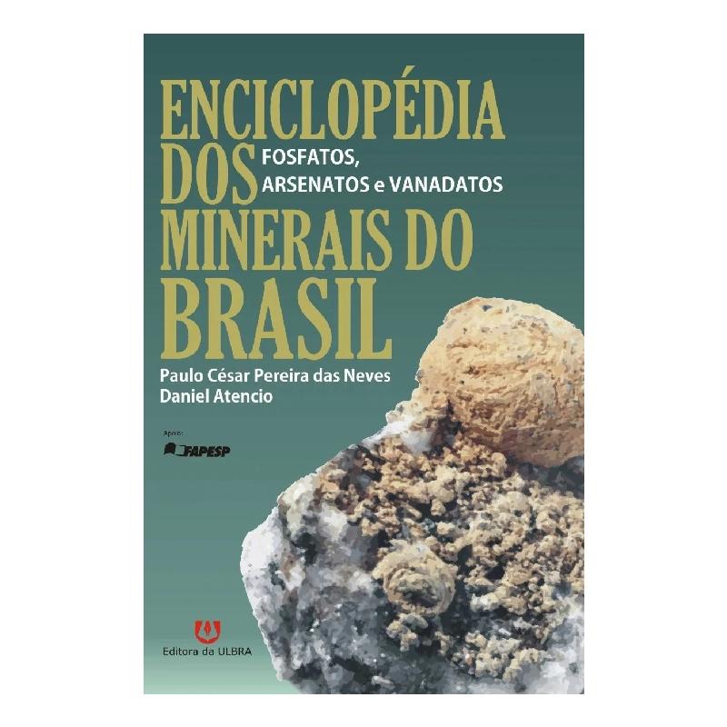 Enciclopédia dos Minerais do Brasil - Fosfatos, Arsenatos e Vanadatos
