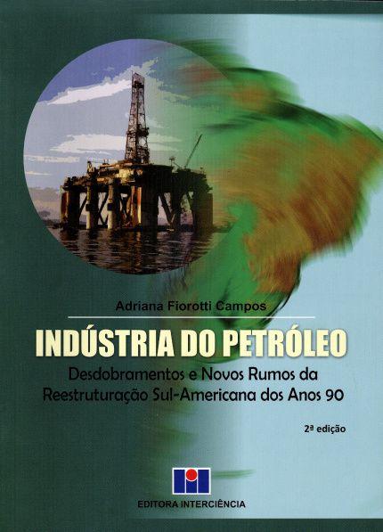 Indústria do Petróleo - Desdobramentos e Novos Rumos da Reestruturação Sul-Americana dos Anos 90