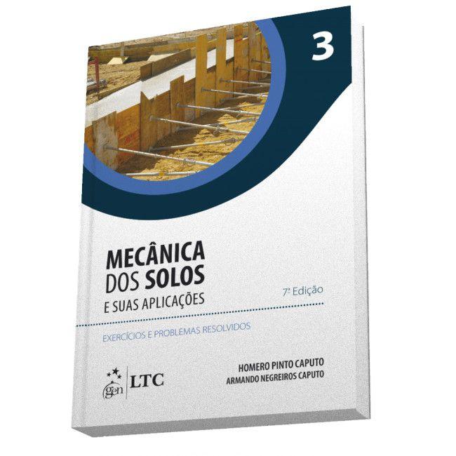 Mecânica dos Solos e suas Aplicações - Exercícios e Problemas Resolvidos: Vol. 3