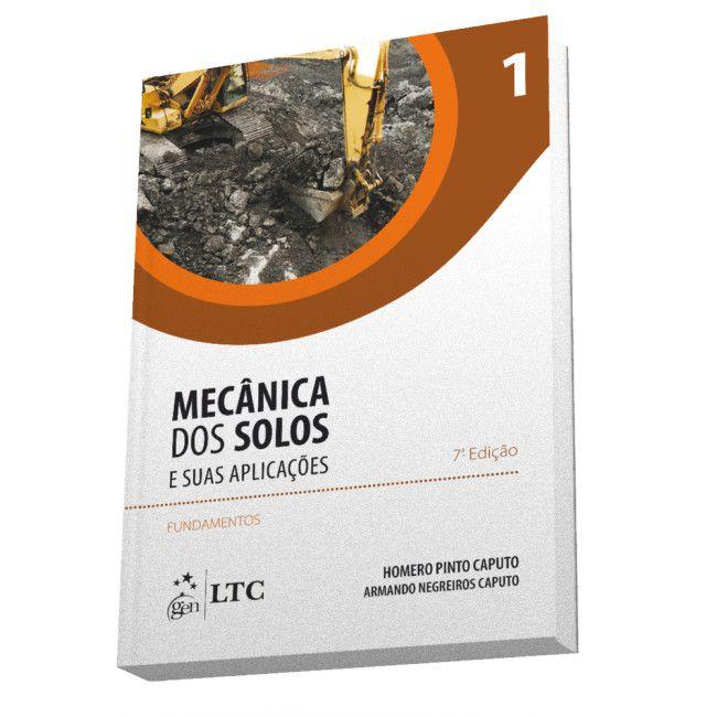 Mecânica dos Solos e Suas aplicações - Fundamentos: Vol. 1