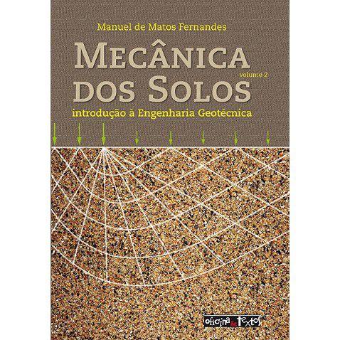 Mecânica dos Solos: Introdução à Engenharia Geotécnica - Vol. 2
