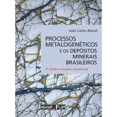 Processos Metalogenéticos e os Depósitos Minerais Brasileiros - 2ª Edição