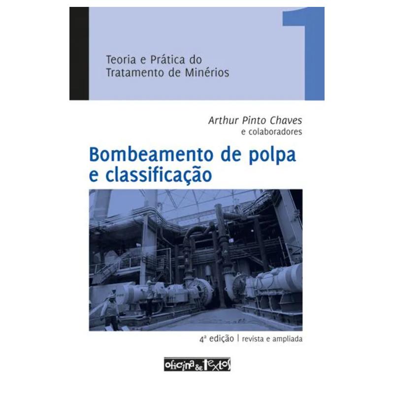 Teoria e Prática do Tratamento de Minérios - Bombeamento de Polpa e Classificação - Vol. 1 - 4ª Ed.