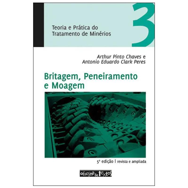 Teoria e Prática do Tratamento de Minérios - Britagem, Peneiramento e Moagem - Vol. 3 - 5ª Ed.
