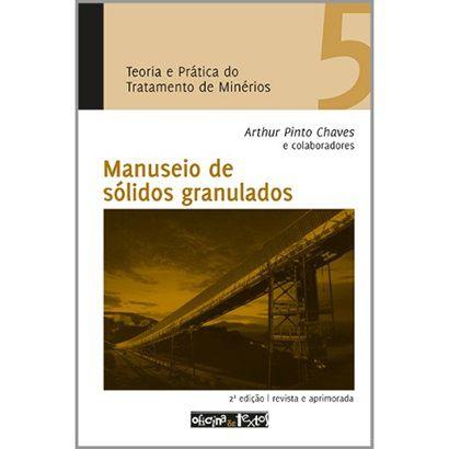 Teoria e Prática do Tratamento de Minérios - Manuseio de Sólidos Granulados - Vol. 5 - 2ª Ed.