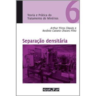 Teoria e Prática do Tratamento de Minérios - Separação Densitária - Vol. 6 - 1ª Ed.