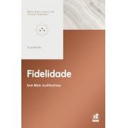FIDELIDADE - SEM MAIS JUSTIFICATIVAS