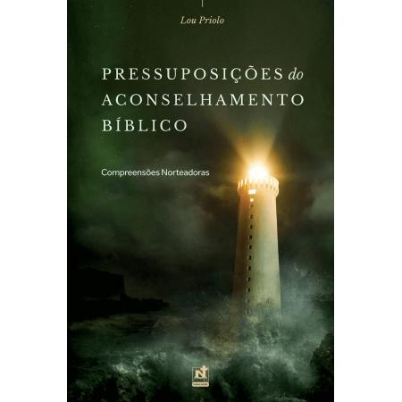 PRESSUPOSIÇÕES DO ACONSELHAMENTO BÍBLICO - COMPREENSÕES NORTEADORAS