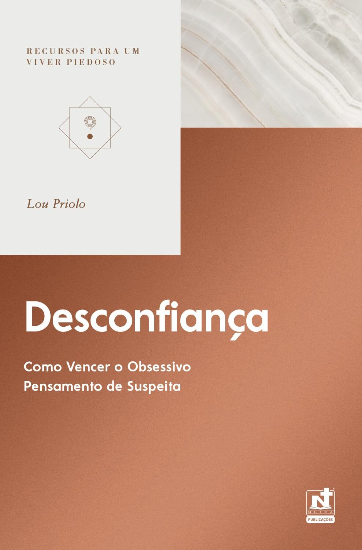 DESCONFIANÇA - COMO VENCER O OBSESSIVO PENSAMENTO DE SUSPEITA