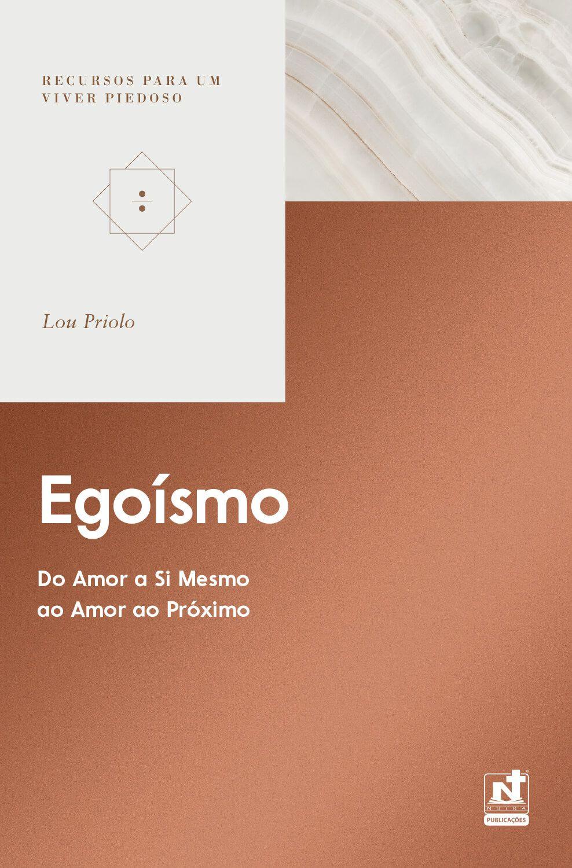 EGOÍSMO - DO AMOR A SI PRÓPRIO AO AMOR AO PRÓXIMO