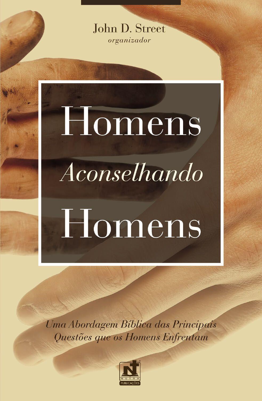 HOMENS ACONSELHANDO HOMENS - UMA ABORDAGEM BÍBLICA DAS PRINCIPAIS QUESTÕES QUE OS HOMENS ENFRENTAM
