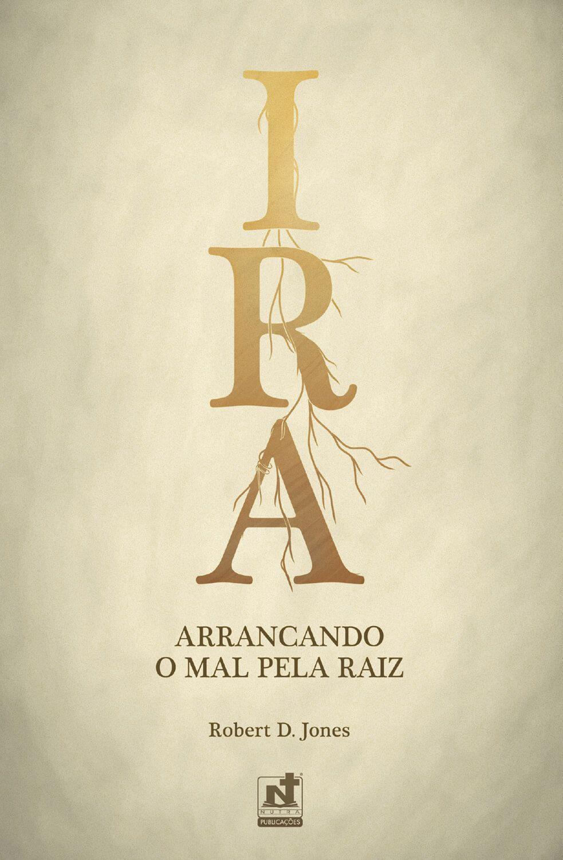 IRA - ARRANCANDO O MAL PELA RAIZ