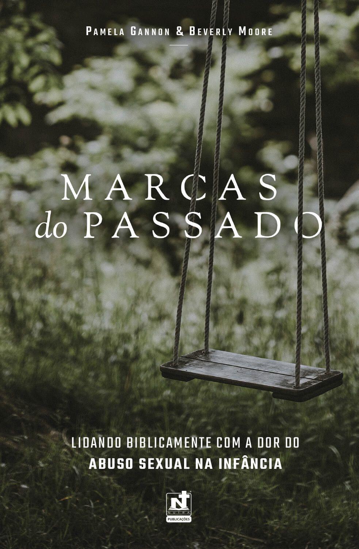 MARCAS DO PASSADO - LIDANDO BIBLICAMENTE COM A DOR DO ABUSO SEXUAL NA INFÂNCIA