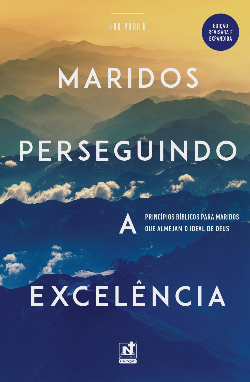 MARIDOS PERSEGUINDO A EXCELÊNCIA - EDIÇÃO REVISADA & EXPANDIDA