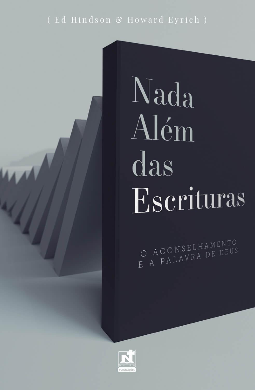 NADA ALÉM DAS ESCRITURAS - O ACONSELHAMENTO E A PALAVRA DE DEUS