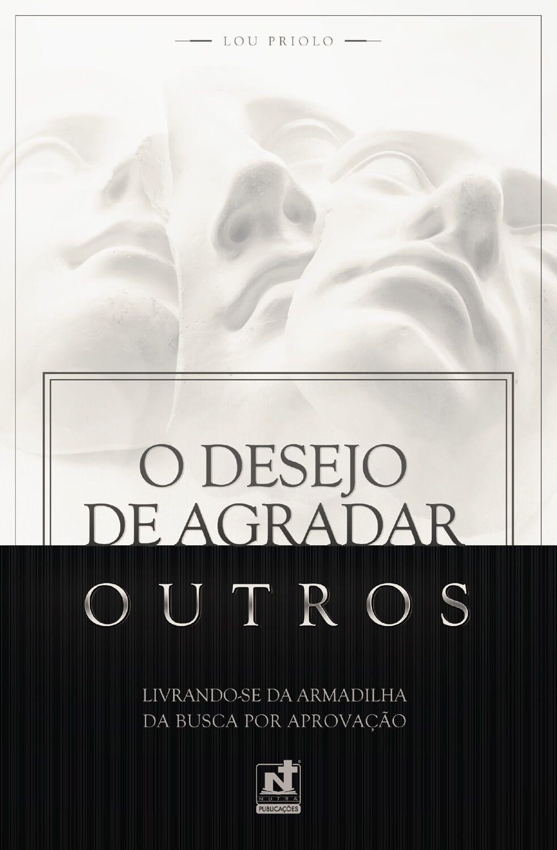 O DESEJO DE AGRADAR OUTROS - LIVRANDO-SE DA ARMADILHA DA BUSCA POR APROVAÇÃO